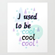 I used to be cool Art Print