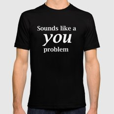Sounds Like A You Problem - black background Black Mens Fitted Tee MEDIUM