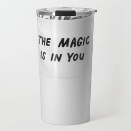 The Magic is in You (Black and White) Travel Mug