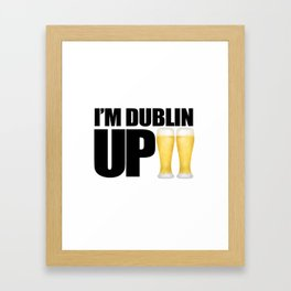 I'm Dublin Up Framed Art Print