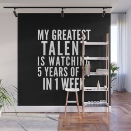 MY GREATEST TALENT IS WATCHING 5 YEARS OF TV IN 1 WEEK (Black & White) Wall Mural