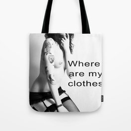 Where are my clothes Tote Bag