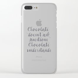 Chocolate understands, inspiration quote, coffeehouse, bar, restaurant, home decor, interior design Clear iPhone Case