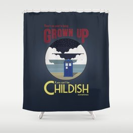 There's No Point in Being Grown Up... Shower Curtain