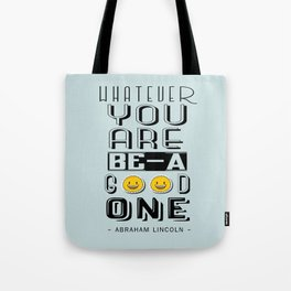 Whatever you are, be a good one Abraham Lincoln Inspirational Quotes Tote Bag