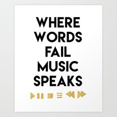 WHERE WORDS FAIL MUSIC SPEAKS - music quote Art Print