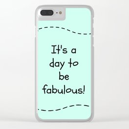 It's A Day To Be Fabulous Clear iPhone Case