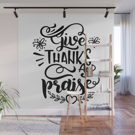 Give Thanks And Praise Wall Mural