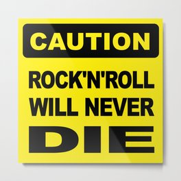 Caution, Rock and Roll will never die Metal Print