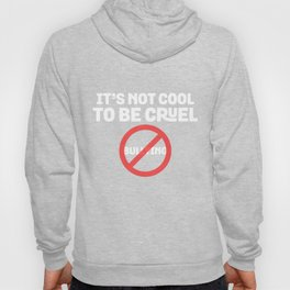 It's Not Cool To Be Cruel - Stop Bullies Kindness Hoody