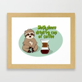 Sloth down & drink a cup of coffee Framed Art Print