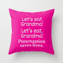 Let's Eat Grandma Punctuation Saves Lives (Pink) Throw Pillow