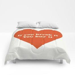 If you break it, you buy it Comforters
