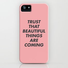 Trust That Beautiful Things Are Coming iPhone Case
