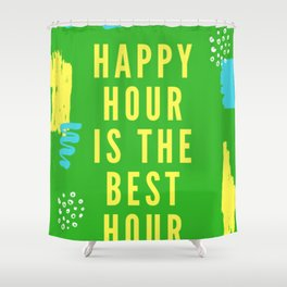 happy hour is the best hour Shower Curtain
