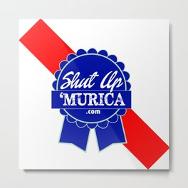 Shut Up 'Murica Metal Print