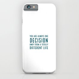You are always one decision away from a totally different life iPhone Case