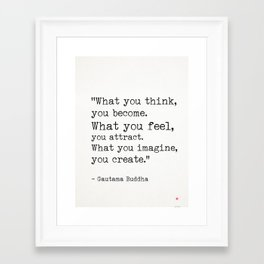 """""""What you think, you become.What you feel, you attract.What you imagine, you create."""" Framed Art Print"""