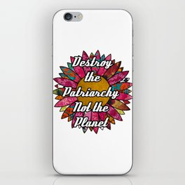 Destroy the Patriarchy Not the Planet iPhone Skin