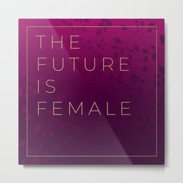 THE FUTURE IS FEMALE Metal Print
