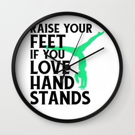 Gymnasts Raise Your Feet If You Love Hand Stands Gymnastics Wall Clock