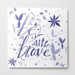 Be Brave - Blue Metal Print