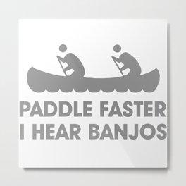 PADDLE FASTER I HEAR BANJOS Metal Print