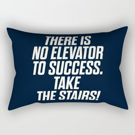 There is no elevator to success, you have to take the stairs, inspirational quote, motivaitonal sayi Rectangular Pillow