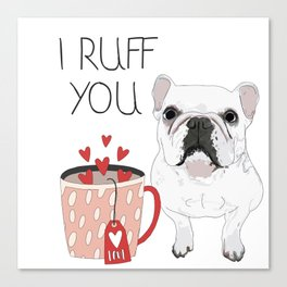 I Ruff You French Bulldog Canvas Print