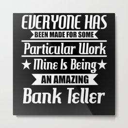 I Am An Amazing Bank Teller Metal Print