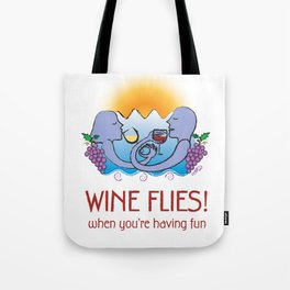 Wine Flies when you're having fun Tote Bag