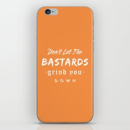 Don't let the bastards grind you down. iPhone Skin