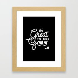 Great To See You Framed Art Print