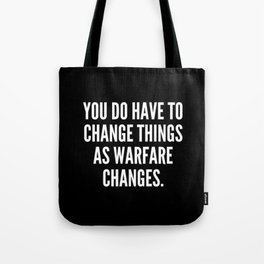 You do have to change things as warfare changes Tote Bag