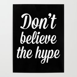 Don't Believe The Hype Quote Poster