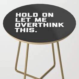 Hold On, Overthink This Funny Quote Side Table