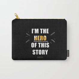 I'm the Hero of this Story Carry-All Pouch