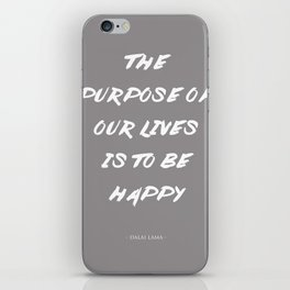 The Purpose Of Our Lives Is To Be Happy   Dalai Lama Quote iPhone Skin