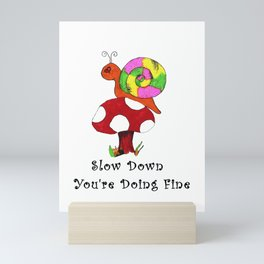 Slow Down You're Doing Fine Mini Art Print