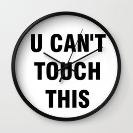 U can't touch this Wall Clock