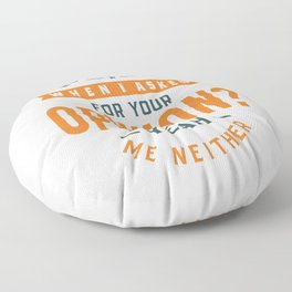 Remember When I Asked For Your Opinion? Floor Pillow