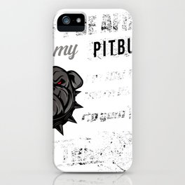 Don't Be Afraid of my Pitbull. I'm 100 Times more Likely to Rip your Throat Out than She is iPhone Case