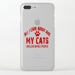 All I care about ARE my CATS !! Clear iPhone Case