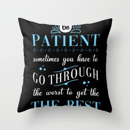 Patience Saying Be Patient Throw Pillow