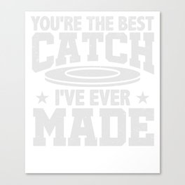 You're The Best Catch I've Ever Made Disc T-Shirt Canvas Print
