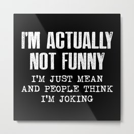 I'm Actually Not Funny Metal Print