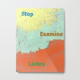 Stop Examine Listen Metal Print