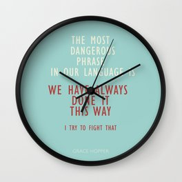 Grace Hopper quote, I alway try to fight that, inspirational, motivational sentence Wall Clock