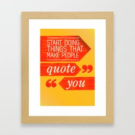 Start Doing Things That Make People Quote You Framed Art Print