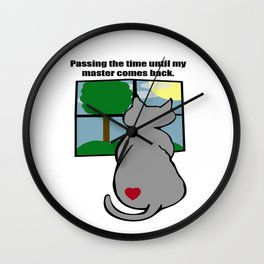 Passing time until my master comes home. Wall Clock
